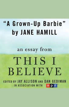 A Grown-Up Barbie: A This I Believe Essay, Jane Hamill