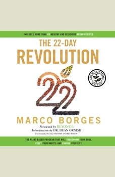 The 22-Day Revolution: The Plant-Based Program That Will Transform Your Body, Reset Your Habits, and Change Your Life, Marco Borges