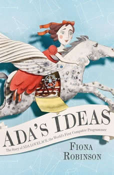 Ada's Ideas: The Story of Ada Lovelace, the World's First Computer Programmer, Fiona Robinson