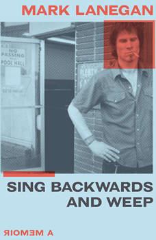 Sing Backwards and Weep: A Memoir, Mark Lanegan