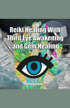 Reiki Healing With Third Eye Awakening and Gem Healing: Enhance Psychic Abilities and Awareness, Greenleatherr