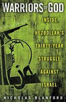 Warriors of God: Inside Hezbollah's Thirty-Year Struggle Against Israel, Nicholas Blanford