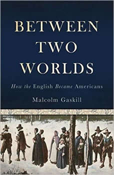 Between Two Worlds: How the English Became Americans, Malcolm Gaskill