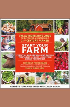 Start Your Farm: The Authoritative Guide to Becoming a Sustainable 21st Century Farm, Ellen Polishuk