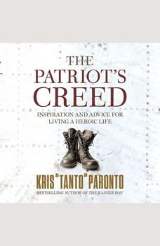 The Patriot's Creed: Inspiration and Advice for Living a Heroic Life, Kris Paronto