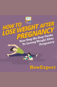 How To Lose Weight After Pregnancy: Your Step By Step Guide To Losing Weight After Pregnancy, HowExpert