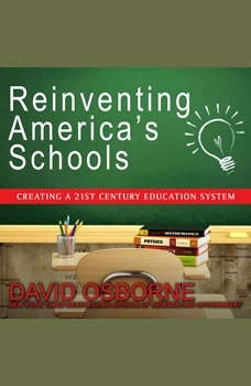 Reinventing America's Schools: Creating a 21st Century Education System, David Osborne