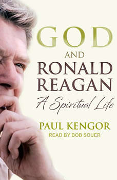 God and Ronald Reagan: A Spiritual Life, Paul Kengor