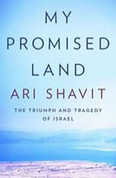 My Promised Land: The Triumph and Tragedy of Israel, Ari Shavit