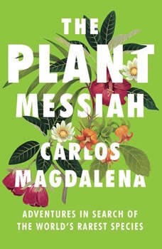 The Plant Messiah: Adventures in Search of the World's Rarest Species, Carlos Magdalena