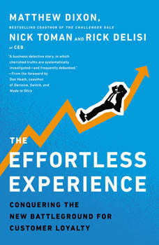 The Effortless Experience: Conquering the New Battleground for Customer Loyalty, Matthew Dixon