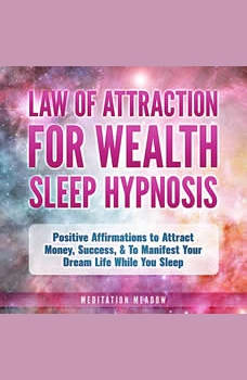 Law of Attraction for Wealth Sleep Hypnosis: Positive Affirmations to Attract Money, Success, & To Manifest Your Dream Life While You Sleep, Meditation Meadow