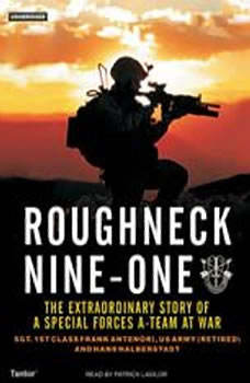 Roughneck Nine-One: The Extraordinary Story of a Special Forces A-Team at War The Extraordinary Story of a Special Forces A-Team at War, US Army (Ret.) Antenori