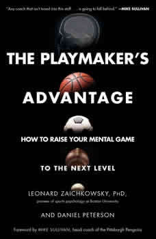 The Playmaker's Advantage: How to Raise Your Mental Game to the Next Level, Leonard Zaichkowsky