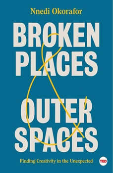 Broken Places & Outer Spaces: Finding Creativity in the Unexpected, Nnedi Okorafor