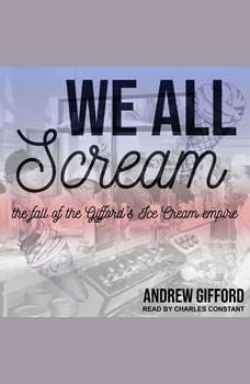 We All Scream: The Fall of the Gifford's Ice Cream Empire, Andrew Gifford