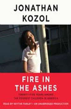 Fire in the Ashes: Twenty-Five Years Among the Poorest Children in America, Jonathan Kozol