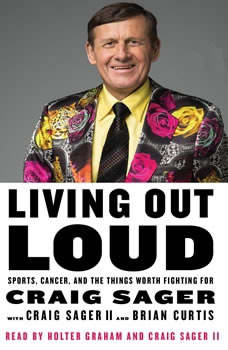 Living Out Loud: Sports, Cancer, and the Things Worth Fighting For, Craig Sager