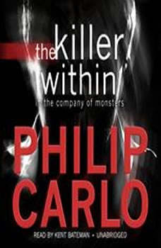 The Killer Within: In the Company of Monsters, Philip Carlo