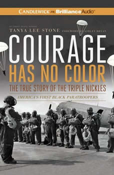 Courage Has No Color, The True Story of the Triple Nickles: America's First Black Paratroopers, Tanya Lee Stone