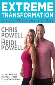 Extreme Transformation: Lifelong Weight Loss in 21 Days Lifelong Weight Loss in 21 Days, Chris Powell