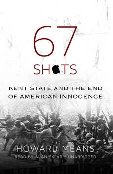 67 Shots: Kent State and the End of American Innocence, Howard  Means