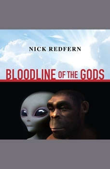 Bloodline of the Gods: Unravel the Mystery in the Human Blood Type to Reveal the Aliens Among Us, Nick Redfern