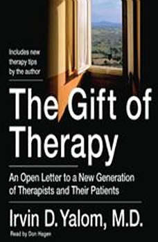 The Gift of Therapy: An Open Letter to a New Generation of Therapists and Their Patients, Irvin Yalom