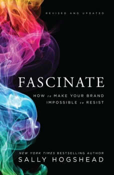 Fascinate, Revised and Updated: How to Make Your Brand Impossible to Resist, Sally Hogshead