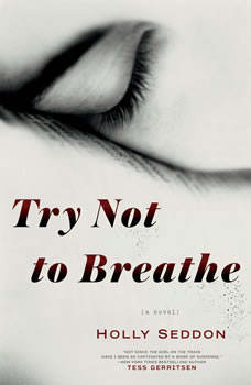 Try Not to Breathe, Holly Seddon