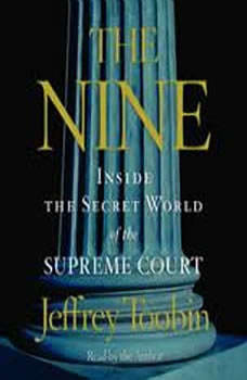 The Nine: Inside the Secret World of the Supreme Court, Jeffrey Toobin