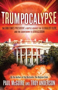Trumpocalypse: The End-Times President, a Battle Against the Globalist Elite, and the Countdown to Armageddon The End-Times President, a Battle Against the Globalist Elite, and the Countdown to Armageddon, Paul McGuire