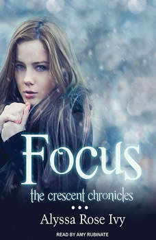 Focus: Book Two of the Crescent Chronicles, Alyssa Rose Ivy