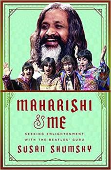 Maharishi & Me: Seeking Enlightenment with The Beatles' Guru Seeking Enlightenment with The Beatles' Guru, Susan Shumsky