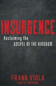 Insurgence: Reclaiming the Gospel of the Kingdom Reclaiming the Gospel of the Kingdom, Frank  Viola