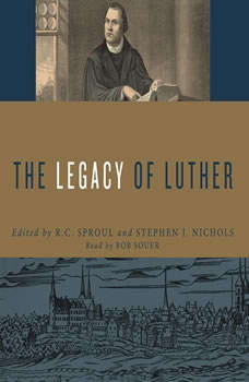 The Legacy of Luther, R. C. Sproul
