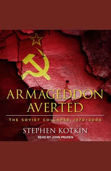 Armageddon Averted: The Soviet Collapse, 1970-2000 The Soviet Collapse, 1970-2000, Stephen Kotkin