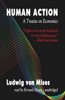 Human Action: A Treatise on Economics, Ludwig von Mises