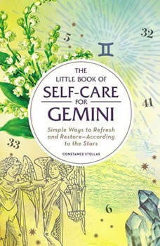 The Little Book of Self-Care for Gemini: Simple Ways to Refresh and Restore—According to the Stars, Constance Stellas
