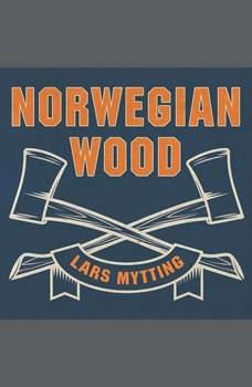 Norwegian Wood: Chopping, Stacking, and Drying Wood the Scandinavian Way, Lars Mytting