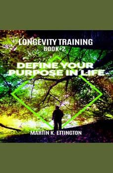 Longevity Training-Book 2-Define Your Purpose in Life, Martin K Ettington
