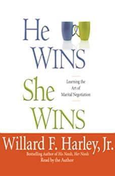 He Wins, She Wins: Learning the Art of Marital Negotiation, Willard F. Harley