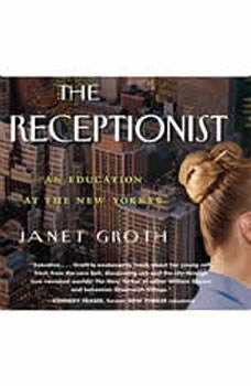 The Receptionist: An Education at The New Yorker (Digital Edition), Janet Groth