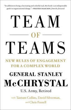 Team of Teams: The Power of Small Groups in a Fragmented World, General Stanley McChrystal