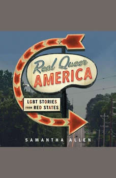 Real Queer America: LGBT Stories from Red States LGBT Stories from Red States, Samantha Allen
