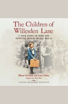 The Children of Willesden Lane: A True Story of Hope and Survival During World War II (Young Readers Edition), Mona Golabek