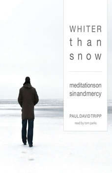 Whiter Than Snow: Meditations on Sin and Mercy, Paul David Tripp