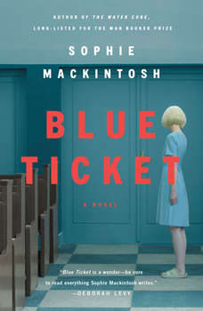 Blue Ticket: A Novel, Sophie Mackintosh