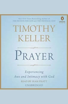 Prayer: Experiencing Awe and Intimacy with God Experiencing Awe and Intimacy with God, Timothy Keller