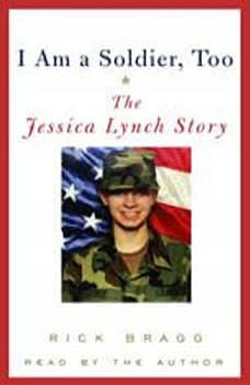 I Am a Soldier, Too: The Jessica Lynch Story, Rick Bragg